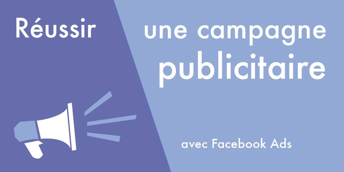 réussir une campagne avec facebook ads