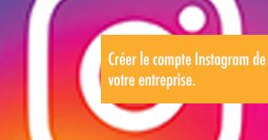 Créer le compte Instagram de votre entreprise.